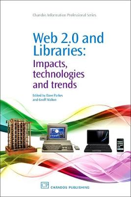 Web 2.0 and Libraries: Impacts, Technologies and Trends - Chandos Information Professional Series (Paperback)