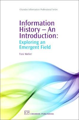 Information History - An Introduction: Exploring an Emergent Field - Chandos Information Professional Series (Hardback)
