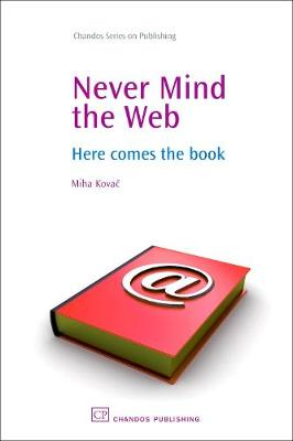 Never Mind the Web: Here Comes the Book (Hardback)
