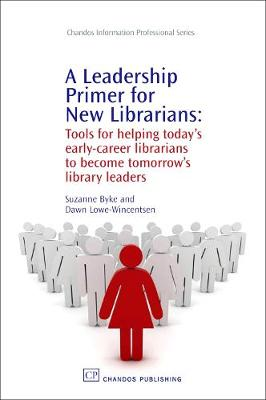 A Leadership Primer for New Librarians: Tools for Helping Today's Early-Career Librarians Become Tomorrow's Library Leaders - Chandos Information Professional Series (Paperback)