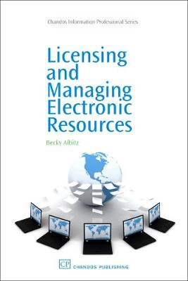 Licensing and Managing Electronic Resources: A Librarian's Guide - Chandos Information Professional Series (Paperback)