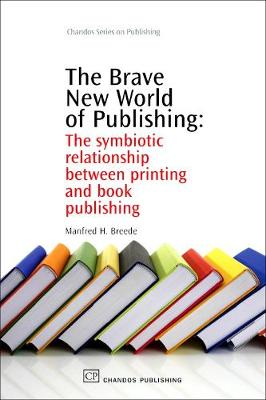 The Brave New World of Publishing: The Symbiotic Relationship Between Printing and Book Publishing (Hardback)