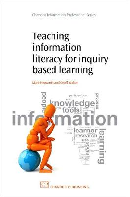 Teaching Information Literacy for Inquiry-Based Learning - Chandos Information Professional Series (Paperback)