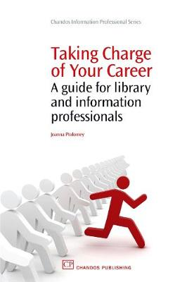 Taking Charge of Your Career: A Guide for Library and Information Professionals - Chandos Information Professional Series (Paperback)