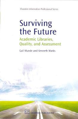 Surviving the Future: Academic Libraries, Quality and Assessment - Chandos Information Professional Series (Paperback)