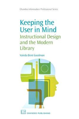 Keeping the User in Mind: Instructional Design and the Modern Library - Chandos Information Professional Series (Paperback)