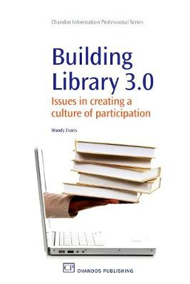 Building Library 3.0: Issues in Creating a Culture of Participation - Chandos Information Professional Series (Paperback)