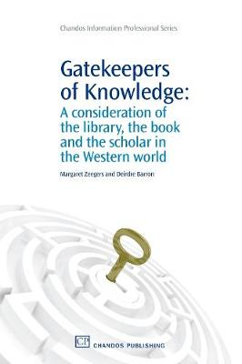 Gatekeepers of Knowledge: A Consideration of the Library, the Book and the Scholar in the Western World - Chandos Information Professional Series (Paperback)