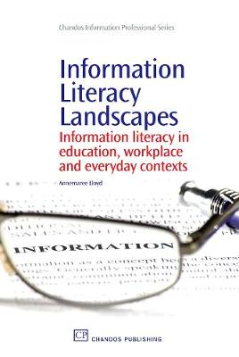 Information Literacy Landscapes: Information Literacy in Education, Workplace and Everyday Contexts - Chandos Information Professional Series (Paperback)