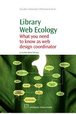 Library Web Ecology: What You Need To Know as Web Design Coordinator - Chandos Information Professional Series (Paperback)