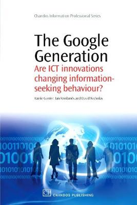 The Google Generation: Are ICT innovations Changing information Seeking Behaviour? - Chandos Information Professional Series (Paperback)