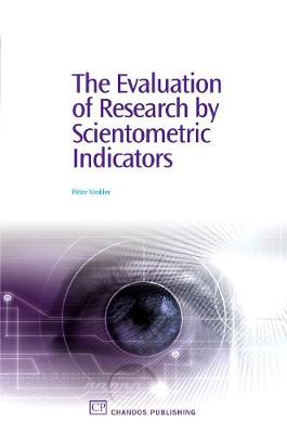 The Evaluation of Research by Scientometric Indicators - Chandos Learning and Teaching Series (Paperback)