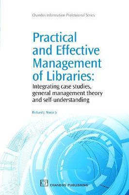 Practical and Effective Management of Libraries: Integrating Case Studies, General Management Theory and Self-Understanding - Chandos Information Professional Series (Paperback)