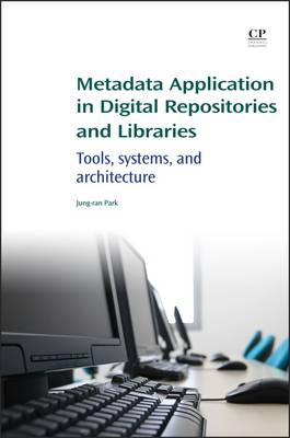 Metadata Application in Digital Repositories and Libraries: Tools, Systems, and Architecture - Chandos Information Professional Series (Paperback)