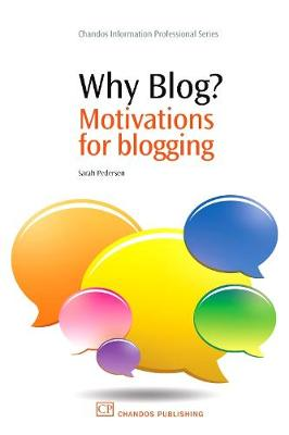 Why Blog?: Motivations for Blogging - Chandos Information Professional Series (Paperback)