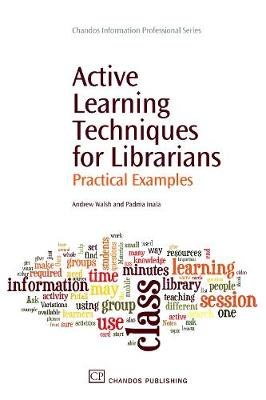 Active Learning Techniques for Librarians: Practical Examples - Chandos Information Professional Series (Paperback)
