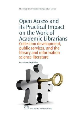 Open Access and its Practical Impact on the Work of Academic Librarians: Collection Development, Public Services, and the Library and Information Science Literature - Chandos Information Professional Series (Paperback)