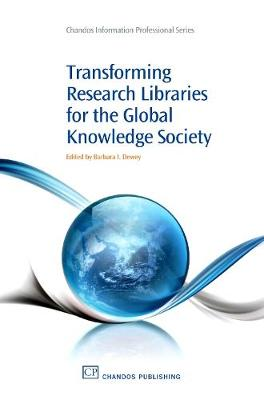 Transforming Research Libraries for the Global Knowledge Society - Chandos Information Professional Series (Paperback)