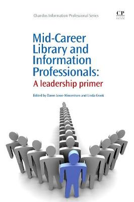 Mid-Career Library and Information Professionals: A Leadership Primer - Chandos Information Professional Series (Paperback)