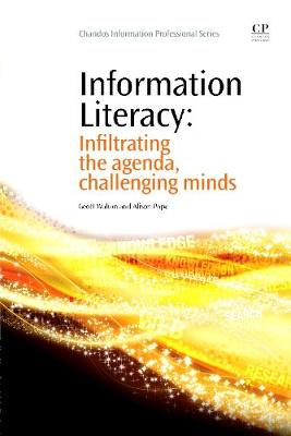 Information Literacy: Infiltrating the Agenda, Challenging Minds - Chandos Information Professional Series (Paperback)