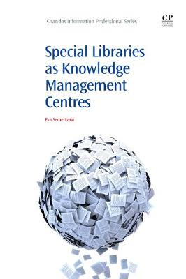 Special Libraries as Knowledge Management Centres - Chandos Information Professional Series (Paperback)