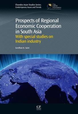 Prospects of Regional Economic Cooperation in South Asia: With Special Studies on Indian Industry - Chandos Asian Studies Series 44 (Hardback)