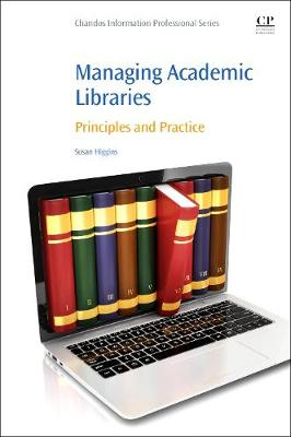 Managing Academic Libraries: Principles and Practice - Chandos Information Professional Series (Paperback)