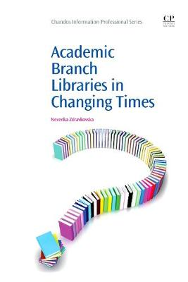 Academic Branch Libraries in Changing Times - Chandos Information Professional Series (Paperback)