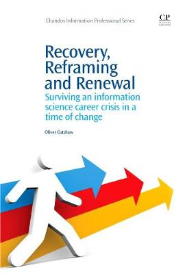 Recovery, Reframing, and Renewal: Surviving an Information Science Career Crisis in a Time of Change - Chandos Information Professional Series (Paperback)