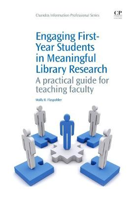 Engaging First-Year Students in Meaningful Library Research: A Practical Guide for Teaching Faculty - Chandos Information Professional Series (Paperback)