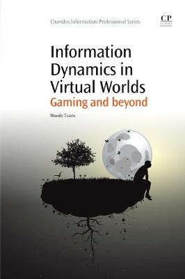 Information Dynamics in Virtual Worlds: Gaming and Beyond - Chandos Information Professional Series (Paperback)