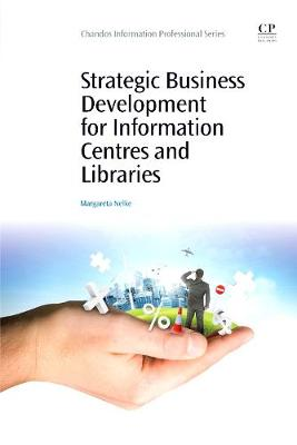 Strategic Business Development for Information Centres and Libraries - Chandos Information Professional Series (Paperback)