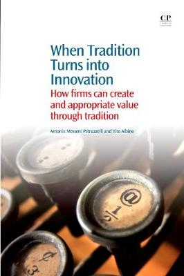 When Tradition Turns Into Innovation: How Firms Can Create and Appropriate Value Through Tradition (Paperback)