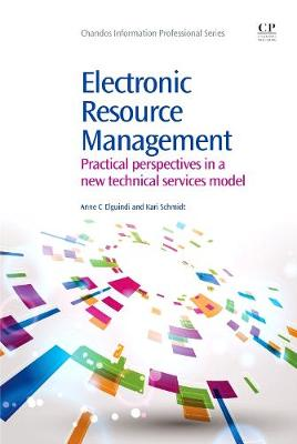 Electronic Resource Management: Practical Perspectives in a New Technical Services Model - Chandos Information Professional Series (Paperback)