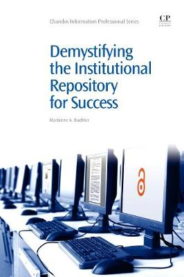 Demystifying the Institutional Repository for Success - Chandos Information Professional Series (Paperback)
