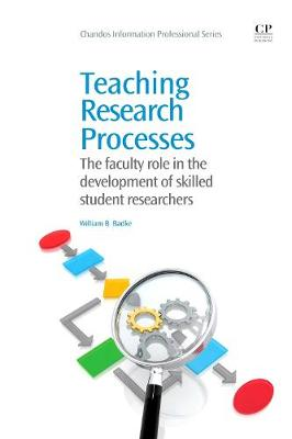 Teaching Research Processes: The Faculty Role in the Development of Skilled Student Researchers - Chandos Information Professional Series (Paperback)