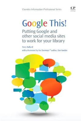 Google This!: Putting Google and Other Social Media Sites to Work for Your Library - Chandos Information Professional Series (Paperback)