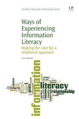 Ways of Experiencing Information Literacy: Making the Case for a Relational Approach - Chandos Information Professional Series (Paperback)