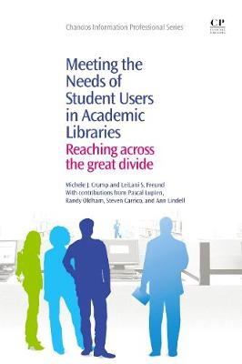Meeting the Needs of Student Users in Academic Libraries: Reaching Across the Great Divide - Chandos Information Professional Series (Paperback)