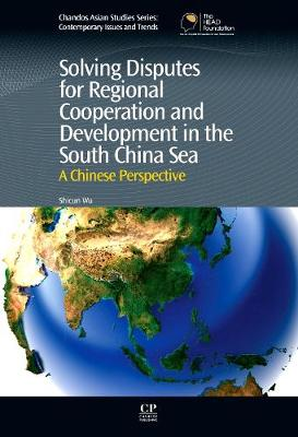 Solving Disputes for Regional Cooperation and Development in the South China Sea: A Chinese Perspective - Chandos Asian Studies Series (Hardback)