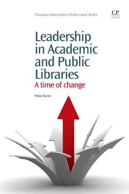 Leadership in Academic and Public Libraries: A Time of Change - Chandos Information Professional Series (Paperback)