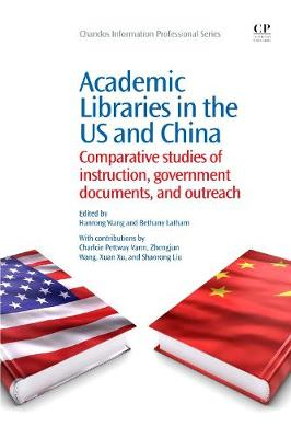 Academic Libraries in the US and China: Comparative Studies of Instruction, Government Documents, and Outreach - Chandos Information Professional Series (Paperback)