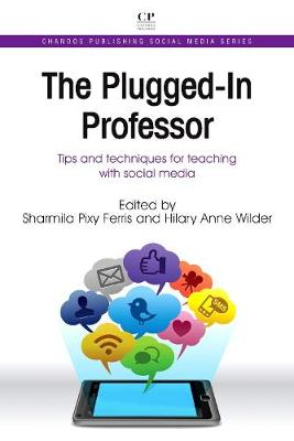 The Plugged-In Professor: Tips and Techniques for Teaching with Social Media - Chandos Publishing Social Media Series (Paperback)