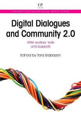 Digital Dialogues and Community 2.0: After Avatars, Trolls and Puppets - Chandos Publishing Social Media Series (Paperback)