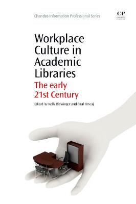Workplace Culture in Academic Libraries: The Early 21st Century - Chandos Information Professional Series (Paperback)