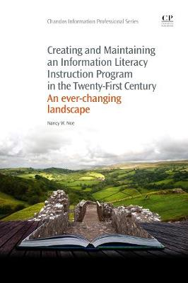 Creating and Maintaining an Information Literacy Instruction Program in the Twenty-First Century: An Ever-Changing Landscape - Chandos Information Professional Series (Paperback)