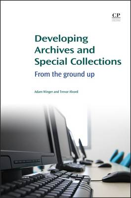 Developing Archives and Special Collections: From the Ground Up - Chandos Information Professional Series (Paperback)