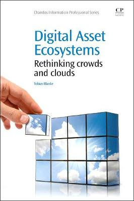 Digital Asset Ecosystems: Rethinking crowds and clouds - Chandos Information Professional Series (Paperback)