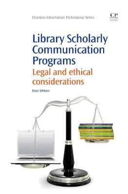 Library Scholarly Communication Programs: Legal and Ethical Considerations - Chandos Information Professional Series (Paperback)