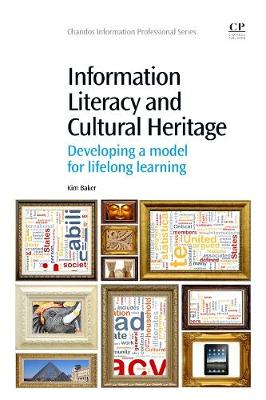 Information Literacy and Cultural Heritage: Developing a Model for Lifelong Learning - Chandos Information Professional Series (Paperback)